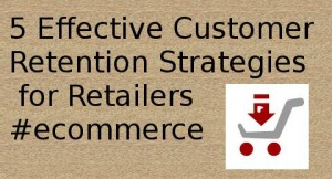 CustomerRetentionStrategiesforRetailers 300x162 - 5 Effective Customer Retention Strategies for Retailers