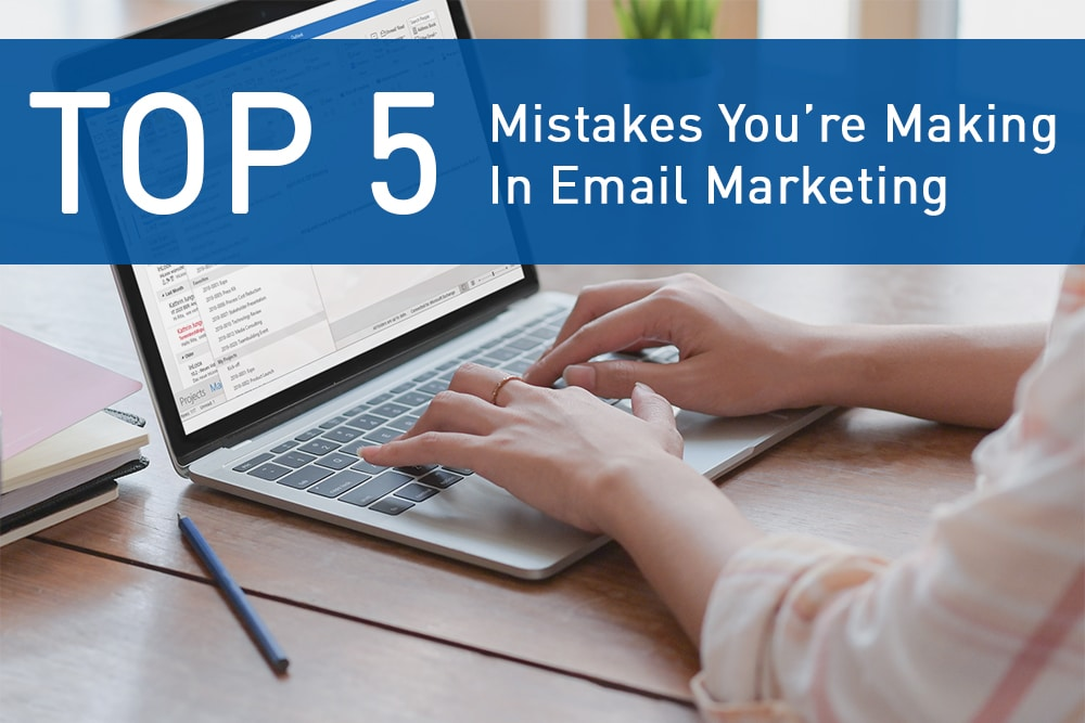 top5 - The TOP Five Mistakes You're Making In Email Marketing